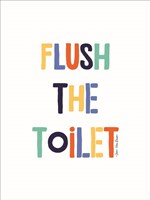 Flush the Toilet Fine Art Print