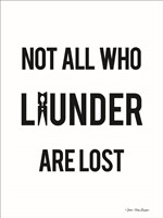 Not All Who Launder are Lost Fine Art Print