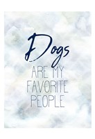 Dogs are my Favorite Fine Art Print
