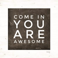 Come In - You Are Awesome Fine Art Print