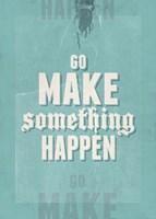Go Make Something Happen Fine Art Print