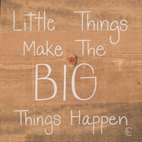 Big Things Make Little Things Happen Fine Art Print