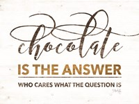 Chocolate is the Answer Fine Art Print