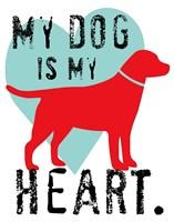 My Dog Is My Heart Fine Art Print