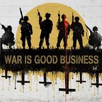 War is Good Business Fine Art Print