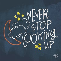 Never Stop Looking Up Fine Art Print