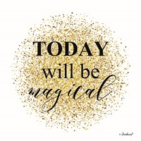 Today Will be Magical Fine Art Print