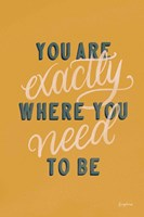 You are Exactly Where You Need to Be Fine Art Print