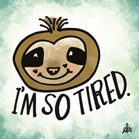 I'm So Tired Fine Art Print