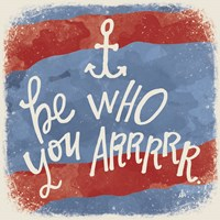 Be Who You Arrrrr Fine Art Print
