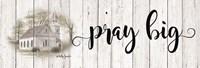 Pray Big Fine Art Print