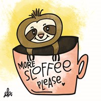 More Sloffee Please Fine Art Print