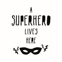 A Superhero Lives Here Fine Art Print