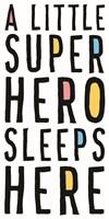 A Little Superhero Sleeps Here Fine Art Print
