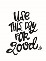 Use This Day for Good Fine Art Print