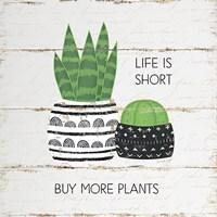 Life is Short, Buy More Plants Fine Art Print