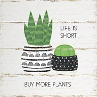 Life is Short, Buy More Plants Fine Art Print
