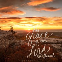 The Grace of Our Lord Overflowed Fine Art Print
