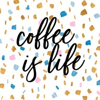 Coffee is Life Fine Art Print
