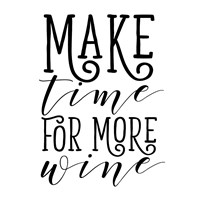 Make Time for More Wine Fine Art Print