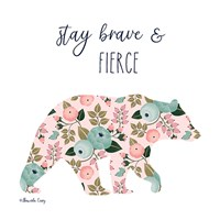 Stay Brave & Fierce Fine Art Print