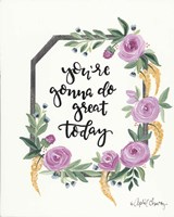 You're Gonna Do Great Today Fine Art Print