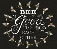Bee Good to Each Others Fine Art Print