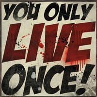You Only Live Once! Fine Art Print