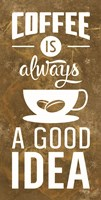 Coffee is Always a Good Idea Fine Art Print