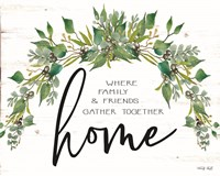 Home - Where Family & Friends Gather Together Fine Art Print
