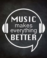 Music Makes Everything Better Fine Art Print