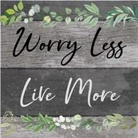 Worry Less, Live More Fine Art Print