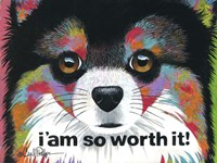 I'am So Worth It Fine Art Print