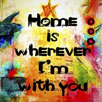 Home Is Wherever Im With You Fine Art Print