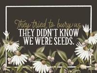 We Were Seeds Framed Print
