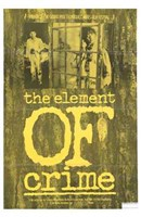 """The Element of Crime - 11"""" x 17"""""""