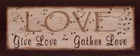 Love- Give Love, Gather Love Framed Print