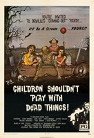 """Children Shouldn't Play With Dead Things - 11"""" x 17"""""""