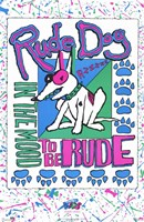 """Rude Dog In The Mood to be Rude - 11"""" x 17"""""""