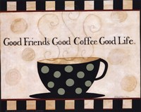 Good Friends, Good Coffee, Good Life Fine Art Print