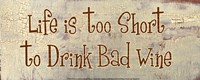 Life is too Short to Drink Bad Wine Fine Art Print