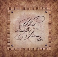 What Would Jesus Do? Fine Art Print