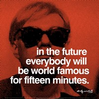 """In the future everybody will be world famous for fifteen minutes by Andy Warhol - 12"""" x 12"""""""