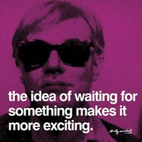 """The idea of waiting for something makes it more exciting by Andy Warhol - 12"""" x 12"""", FulcrumGallery.com brand"""