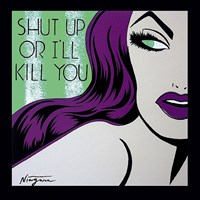 Shut Up or I'll Kill You Fine Art Print