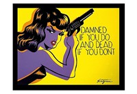 Damned if you do, and Dead if you don't Fine Art Print