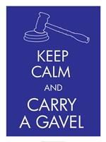 Keep Calm and Carry a Gavel Fine Art Print