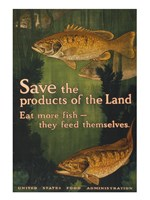 Save the products of the land--Eat more fish-they feed themselves United States Food Administration - various sizes