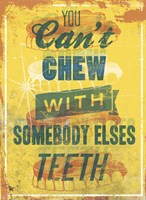 You Can't Chew with Somebody Elses Teeth Fine Art Print