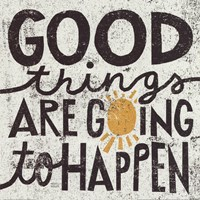 Good Things Are Going To Happen Fine Art Print